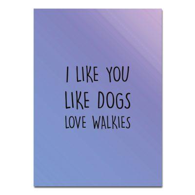 woefeltje hondenkaart i like you